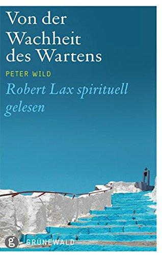 Von der Wachheit des Wartens: Robert Lax spirituell gelesen