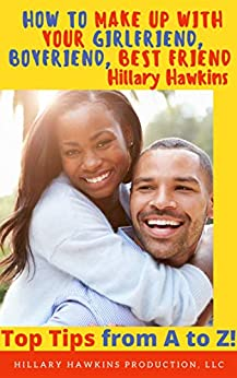 How To Make Up With Your Girlfriend, Boyfriend, Best friend (Top Tips from A to Z Book 2) by [Hillary Hawkins, Jade McKenzie Stone]
