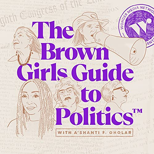 The Brown Girls Guide to Politics Podcast By Wonder Media Network cover art