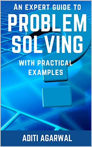 An Expert Guide to Problem-Solving: With Practical Examples (Learn Brainstorming, Fishbone, SWOT, FMEA, 5Whys + 6 more)