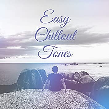 Easy Chillout Tones - Easy Listening Electronic Chill, Sunshine, Chill Out Music, Summer Solstice, Chill Tone, Holiday Chill Out