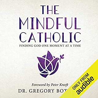 The Mindful Catholic: Finding God One Moment at a Time audiobook cover art