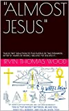 'ALMOST JESUS': THIS IS 'MY' SOLUTION TO THE PUZZLE OF THE PYRAMIDS. AFTER 51 YEARS OF WORK, I BELIEVE I'VE SOLVED IT.. (English Edition)