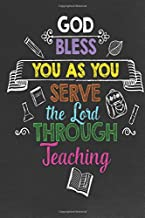 God Bless You as You Serve the Lord Through Teaching: Religious Teacher Inspirational Quotes Journal; Lined Journal with Quotes throughout for a Christian Teacher Appreciation Gift