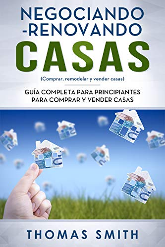 "Negociando-Renovando Casas: Guía completa para principiantes para comprar y vender casas(Libro En Espan̆ol/Flipping Houses Spanish Book Version) (""Negociando-renovando"" Casas nº 1)"