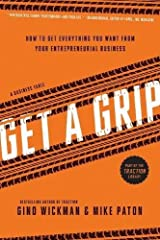 Get A Grip: How to Get Everything You Want from Your Entrepreneurial Business by Gino Wickman Mike Paton(2014-04-08) Unknown Binding