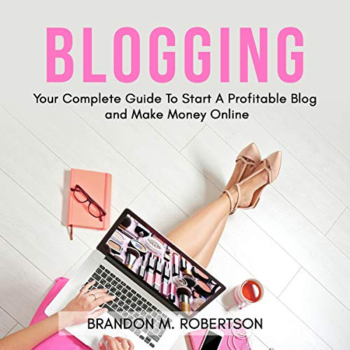 Blogging: Your Complete Guide to Start a Profitable Blog and Make Money Online cover art