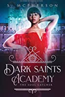 Dark Saints Academy: The Soul Catcher