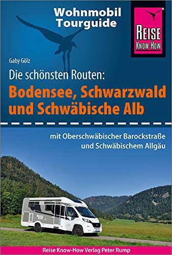 Reise Know-How Wohnmobil-Tourguide Bodensee, Schwarzwald und Schwäbische Alb (mit Oberschwäbischer Barockstraße und Württembergischem Allgäu): Die schönsten Routen