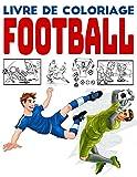 Livre de Coloriage Football: Livre de dessins et de coloriages sur le thème du foot pour s'amuser et muscler son cerveau, pour les garçons et les filles amoureux du football