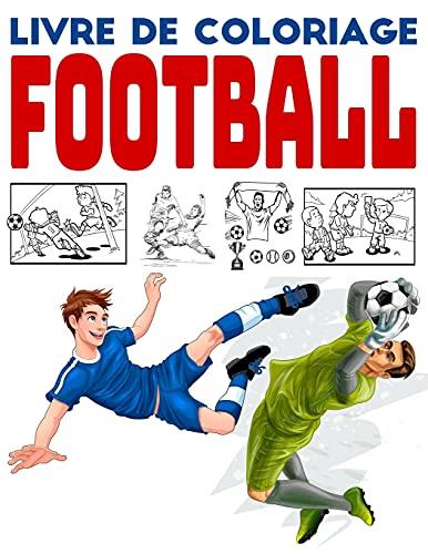 Livre de Coloriage Football: Livre de dessins et de coloriages...