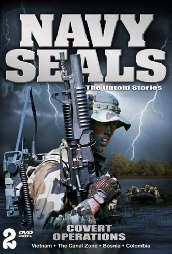 Navy Seals: The Untold Stories - Covert Operations - Vietnam, The Canal Zone, Bosnia & Colombia by Navy Seals