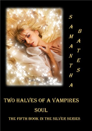 Two Halves of a A Vampires Soul (The Silver Series Book 5) (English Edition)