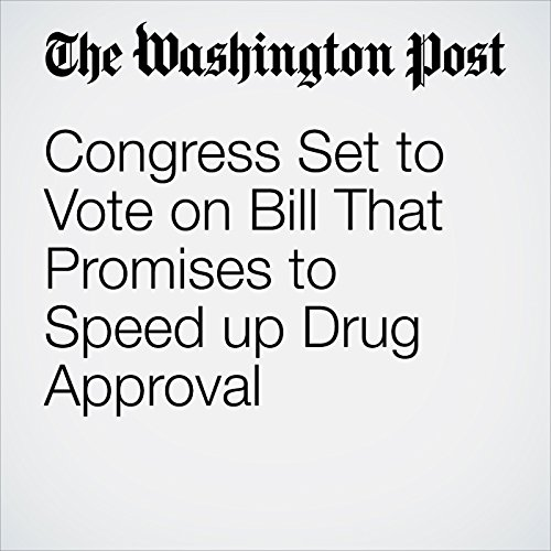 Congress Set to Vote on Bill That Promises to Speed up Drug Approval audiobook cover art