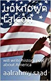 unknown falcon: will write history new about America (English Edition)