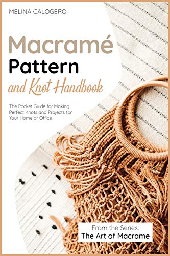 Compare Textbook Prices for Macramé Pattern and Knot Handbook: The Pocket Guide for Making Perfect Knots and Projects for Your Home or Office The Art of Macrame  ISBN 9781801840163 by Calogero, Melina