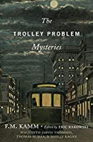 The Trolley Problem Mysteries (Berkeley Tanner Lectures)