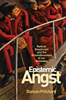 Epistemic Angst: Radical Skepticism and the Groundlessness of Our Believing (Soochow University Lectures in Philosophy)