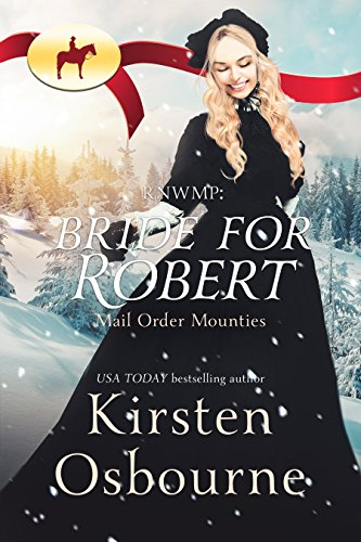 Bride for Robert (Mail Order Mounties Book 13)