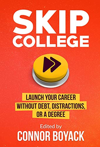 Skip College: Launch Your Career Without Debt, Distractions, or a Degree (English Edition)
