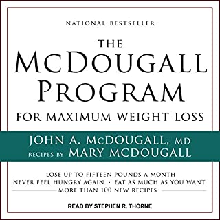 The McDougall Program for Maximum Weight Loss                   By:                                                                                                                                 John McDougall,                                                                                        Mary McDougall                               Narrated by:                                                                                                                                 Stephen R. Thorne                      Length: 6 hrs and 3 mins     115 ratings     Overall 4.7