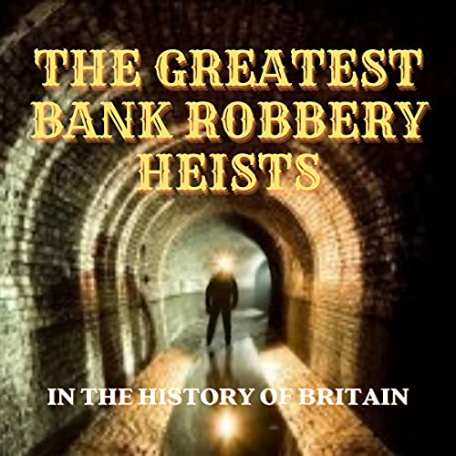 The Greatest Bank Robbery Heists in History of Britain cover art