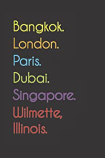 Bangkok. London. Paris. Dubai. Singapore. Wilmette, Illinois.: Funny Notebook | Journal | Diary, 110 pages, wide ruled pap...