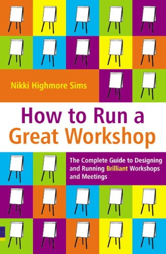 How to Run a Great Workshop: The Complete Guide to Designing & Running Brilliant Workshops & Meetings