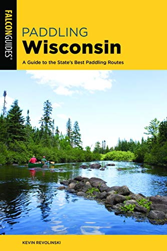 Paddling Wisconsin: A Guide to the State's Best Paddling Routes (Paddling...
