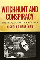 Witch-Hunt and Conspiracy: The 'Ninja Case' in East Java (Monash Asia)