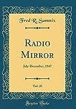 Radio Mirror, Vol. 28: July-December, 1947 (Classic Reprint)