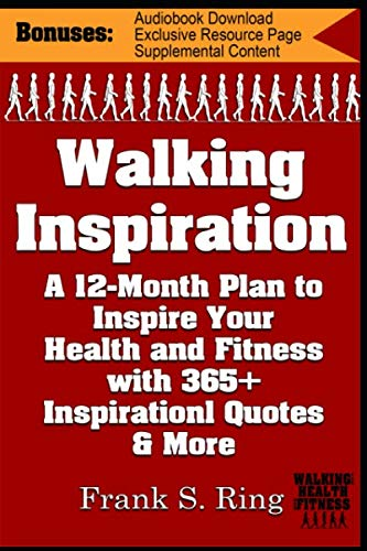 Walking Inspiration: A 12-Month Plan to Inspire your Health and Fitness with 365+ Inspirational Quotes and More (Walking for Health and Fitness, Band 3)