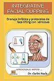 INTEGRATIVE FACIAL CUPPING: Drenaje linfático y protocolos de face-lifting con ventosas