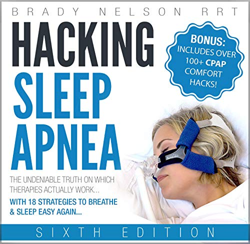 Hacking Sleep Apnea - 6th Edition: 18 Strategies...
