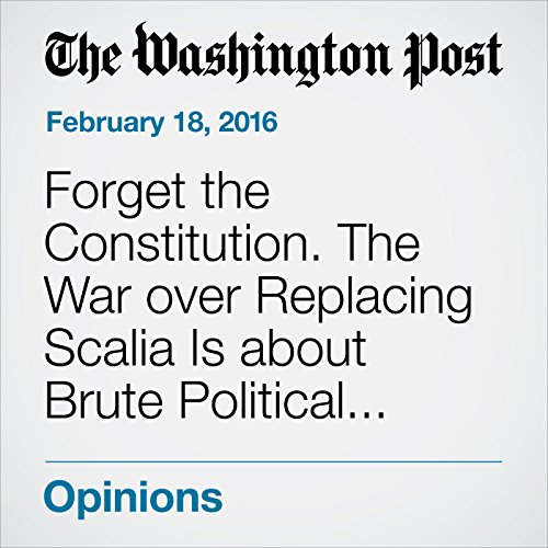 Forget the Constitution. The War over Replacing Scalia Is about Brute Political Force. audiobook cover art