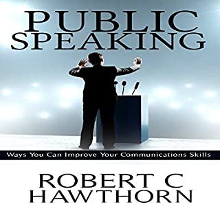 Public Speaking     Ways You Can Improve Your Communications Skills              By:                                                                                                                                 Robert C. Hawthorn                               Narrated by:                                                                                                                                 Douglas Birk                      Length: 3 hrs and 23 mins     Not rated yet     Overall 0.0