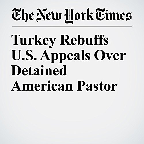Turkey Rebuffs U.S. Appeals Over Detained American Pastor copertina