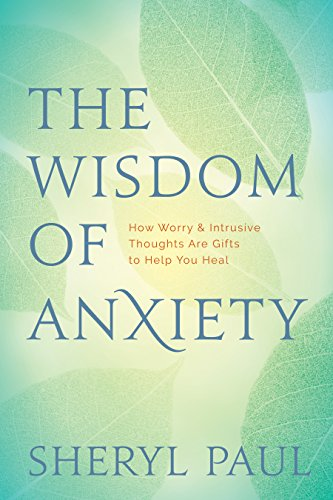 The Wisdom of Anxiety: How Worry and Intrusive Thoughts Are Gifts to Help You Heal (English Edition)