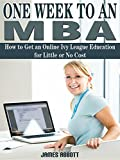 One Week to An MBA How to Get an Online Ivy League Education for Little or No Cost