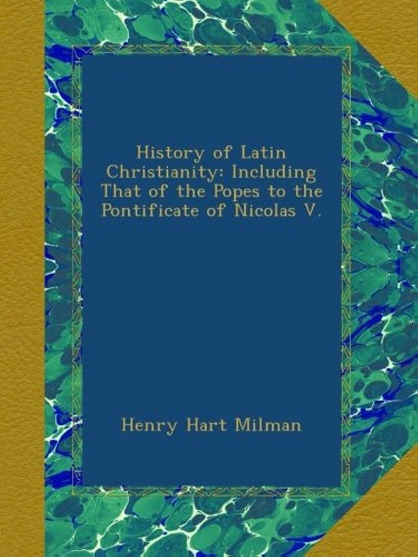 カウントアップ神経障害流星History of Latin Christianity: Including That of the Popes to the Pontificate of Nicolas V.