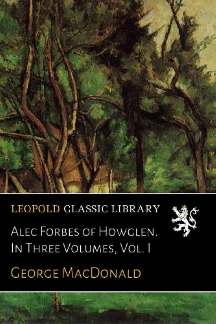 符号熱応用Alec Forbes of Howglen. In Three Volumes, Vol. I