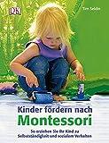 Kinder fördern nach Montessori (Neuausgabe): So erziehen Sie Ihr Kind zu Selbstständigkeit und sozialem Verhalten