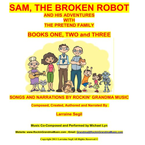 Sam, the Broken Robot: Books One,Two, and Three - Narration and Songs audiobook cover art
