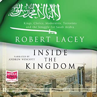 Inside the Kingdom                   Written by:                                                                                                                                 Robert Lacey                               Narrated by:                                                                                                                                 Andrew Wincott                      Length: 15 hrs and 57 mins     Not rated yet     Overall 0.0