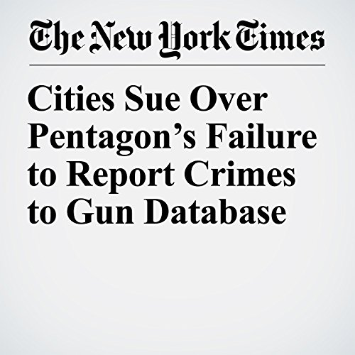 Cities Sue Over Pentagon's Failure to Report Crimes to Gun Database audiobook cover art