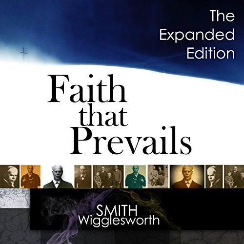 Faith That Prevails: The Expanded Edition Audiobook By Smith Wigglesworth cover art