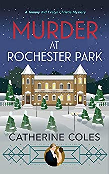 Murder at Rochester Park: A 1920s cozy mystery (A Tommy & Evelyn Christie Mystery Book 6) by [Catherine Coles]