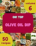 Oh! Top 50 Olive Oil Dip Recipes Volume 6: Keep Calm and Try Olive Oil Dip Cookbook (English Edition)