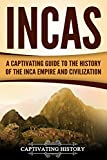 Incas: A Captivating Guide to the History of the Inca Empire and Civilization (Captivating History)
