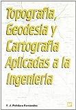 Topografía, geodesia y cartografía aplicadas a la ingeniería